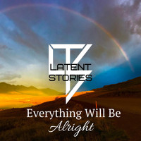 Latent Stories - Everything Will Be Alright