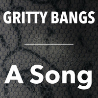 Gritty Bangs - A Song