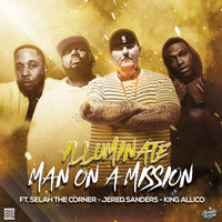 Illuminate - Man On A Mission (feat. Selah The Corner, Jered Sanders & King Allico)