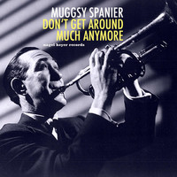 Muggsy Spanier - Don't Get Around Much Anymore