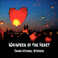 James Michael Stevens - Whispers of the Heart - Ambient Piano