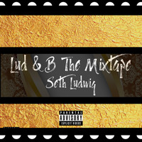 "Seth Ludwig - Underdawgz University Presents Seth Ludwig ""Lud & B the Mixtape"" (Explicit)"