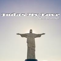 Keith Bruecker - Judas My Love