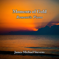 James Michael Stevens - Moments of Gold - Romantic Piano