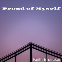 Keith Bruecker - Proud of Myself