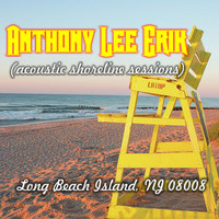 Anthony Lee Erik - Acoustic Shoreline Sessions - (Long Beach Island, Nj 08008)