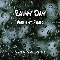 James Michael Stevens - Rainy Day - Ambient Piano