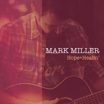 Mark Miller - Hope + Healin'