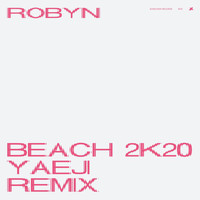 Robyn - Beach2k20 (Yaeji Remix)