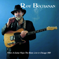Roy Buchanan - When a Guitar Plays the Blues (Live in Chicago)