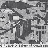 GIRL BAND - Salmon of Knowledge (Explicit)
