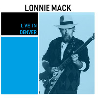 Lonnie Mack - Live in Denver (Live)