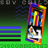 Shy Child - Disconnected