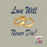 Sheri & Bill - Love Will Never Die