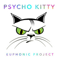 Euphonic Project - Psycho Kitty