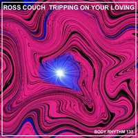 Ross Couch - Tripping On Your Loving