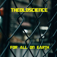 Theoloscience / - For All On Earth