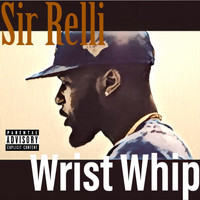 Sir Relli - Wrist Whip (Explicit)