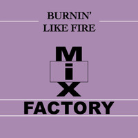 Mix Factory - Burnin' Like Fire
