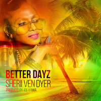 Sherii Ven Dyer & Joe Ariwa - Better Dayz