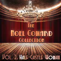 Noel Coward - The Noel Coward Collection, Vol. 2: Half-Castle Woman