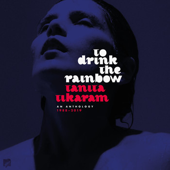 Tanita Tikaram - To Drink The Rainbow: An Anthology 1988 - 2019