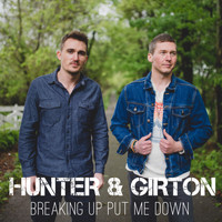 Hunter & Girton - Breaking up Put Me Down