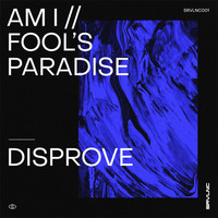 Disprove - Am I / Fool's Paradise