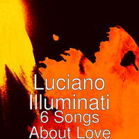 Luciano Illuminati - 6 Songs About Love