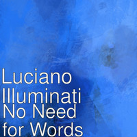 Luciano Illuminati - No Need for Words