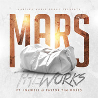 Mars - The Works (feat. Inkwell & Pastor Tim Moses)