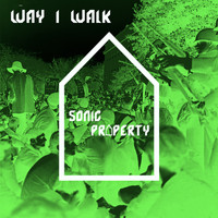 Sonic Property / - Way I Walk