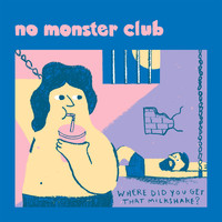 No Monster Club / - Where Did You Get That Milkshake?
