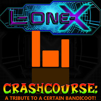 L-ONE-X / - Crash Course: A Tribute To a Certain Bandicoot