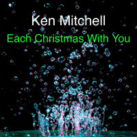 Ken Mitchell / - Each Christmas With You