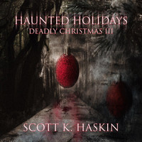 Scott K Haskin - Haunted Holidays: Deadly Christmas III
