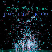 Gypsy Piano Blues / - Just a Lil' Blues