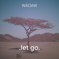 WAOAW / - .Let Go.