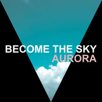 Become The Sky / - Aurora