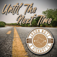 Jason Nutt & Highway 70 - Until the Next Time