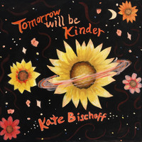 Kate Bischoff - Tomorrow Will Be Kinder