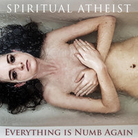 Spiritual Atheist - Everything Is Numb Again