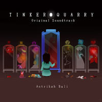 Antriksh Bali - TinkerQuarry (Original Game Soundtrack)