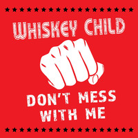 Whiskey Child - Don't Mess with Me