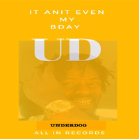 Underdog - It Anit Even My Bday (Explicit)