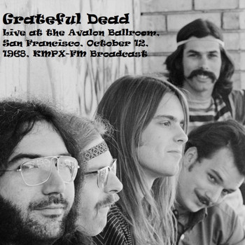 Grateful Dead - Live At The Avalon Ballroom, San Francisco, October 12th 1968, KMPX-FM Broadcast (Remastered)