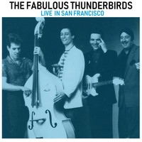 The Fabulous Thunderbirds - Live in San Francisco (Live)