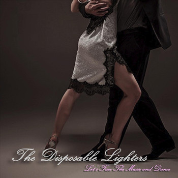 The Disposable Lighters - Let's Face the Music and Dance