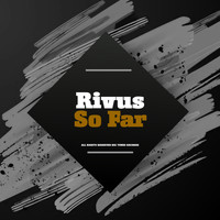 Rivus - So Far