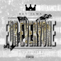 Rey Jama - For Everyone (feat. L Double O) (Explicit)
